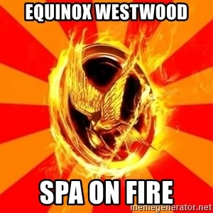 Typical fan of the hunger games - EQUINOX WESTWOOD SPA ON FIRE