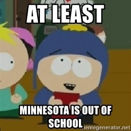 Craig would be so happy - AT least   minnesota Is out of school