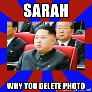 kim jong un - sarah why you delete photo