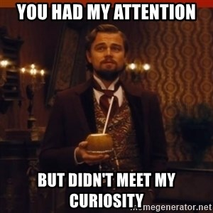 you had my curiosity dicaprio - you had my attention but didn't meet my curiosity