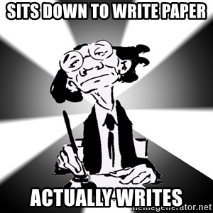 Typical Writer - Sits down to write paper Actually writes