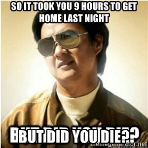 mr chow123 - So it took you 9 hours to get home last night But Did You Die?