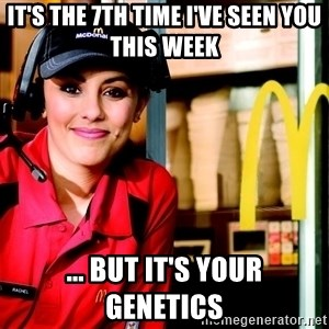 mcdonalds girl - it's the 7th time i've seen you this week ... but it's your genetics