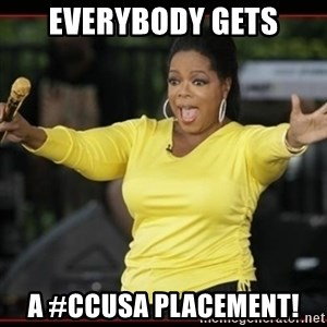 Overly-Excited Oprah!!!  - EVERYBODY GETS A #CCUSA PLACEMENT!