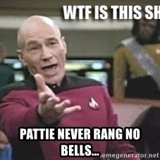 Patrick Stewart WTF -  Pattie never rang no bells...
