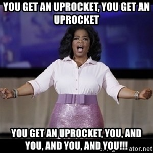 free giveaway oprah - you get an uprocket, you get an uprocket you get an uprocket, you, and you, and you, and you!!!