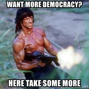 Rambo - want more democracy? here take some more