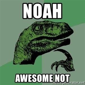 Philosoraptor - Noah AWESOME NOT