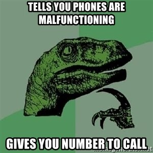 Philosoraptor - Tells you phones are malfunctioning Gives you number to call