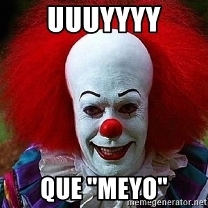 "Pennywise the Clown - uuuyyyy que ""meyo"""