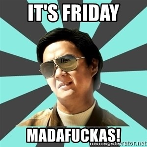 mr chow - It'S FRIDAY MADAFUCKAS!