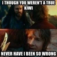 Never Have I Been So Wrong - I though you weren't a true kiwi Never have i been so wrong