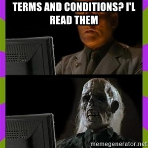 ill just wait here - terms and conditions? i'l read them