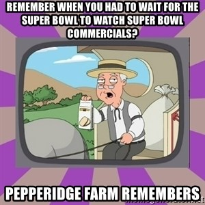 Pepperidge Farm Remembers FG - remember when you had to wait for the super bowl to watch super bowl commercials? pepperidge farm remembers