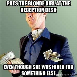 Rich Boy Boss - PUTS THE BLONDE GIRL AT THE RECEPTION DESK EVEN THOUGH SHE WAS HIRED FOR SOMETHING ELSE