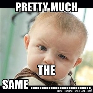 Skeptical Baby Whaa? - pretty much  the same ...........................