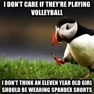 Unpopular Opinion - I Don't care if they're playing volleyball I don't think an eleven yEar old girl shOuld be wearing Spandex shorts