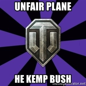 World of Tanks - UNFAIR PLANE HE KEMP BUSH