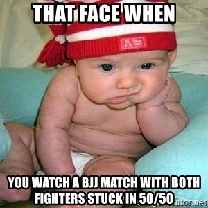 bored baby - that face when you watch a bjj match with both fighters stuck in 50/50