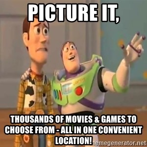 X, X Everywhere  - picture it, thousands of movies & Games to choose from - all in one convenient location!