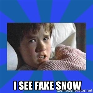 i see dead people -   I see fake snow