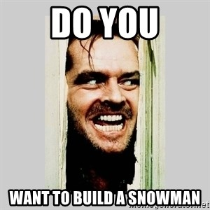 Here's Johnny - do you want to build a snowman