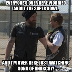 sons of anarchy - Everyone's over here worried about the Super Bowl, And I'm over here just watching Sons of Anarchy!