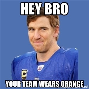 Eli troll manning - Hey Bro Your team wears orange