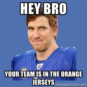 Eli troll manning - Hey bro Your team is in the orange jerseys