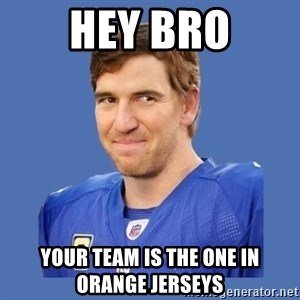 Eli troll manning - Hey bro Your team is the one in orange jerseys