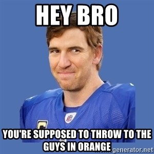 Eli troll manning - Hey bro You're supposed to throw to the guys in orange