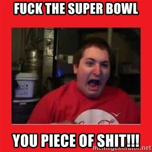 Disgruntled Joseph - Fuck the super bowl You piece of shit!!!