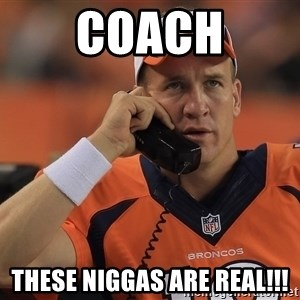 peyton manning phone1 - coach these niggas are real!!!