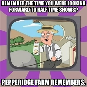 Pepperidge Farm Remembers FG - Remember the time you were looking forward to half time shows? pepperidge farm remembers.
