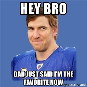 Eli troll manning - Hey bro dad just said I'm the favorite now