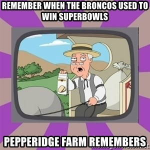 Pepperidge Farm Remembers FG - remember when the broncos used to win superbowls pepperidge farm remembers
