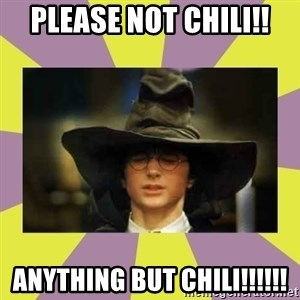 Harry Potter Sorting Hat - PLEASE NOT CHILI!! ANYTHING BUT CHILI!!!!!!