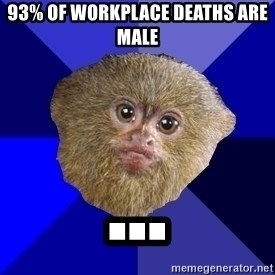 MRA Marmoset - 93% of workplace deaths are male ...