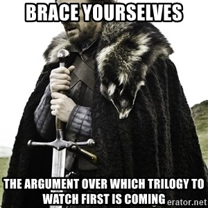 Ned Stark - Brace yourselves the argument over which trilogy to watch first is coming
