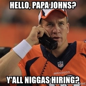 peyton manning phone1 - Hello, papa johns? Y'all niggas hiring?