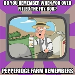 Pepperidge Farm Remembers FG - Do you remember when you over filled the fry box? pepperidge farm remembers