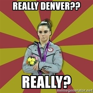 Not Impressed Makayla - Really Denver?? Really?
