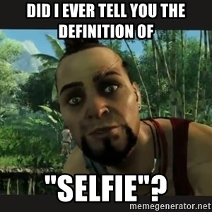 "Vaas Confides With You - did i ever tell you the definition of ""selfie""?"