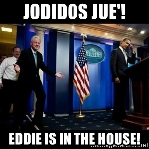 Inappropriate Timing Bill Clinton - jodidos jue'! Eddie is in the house!