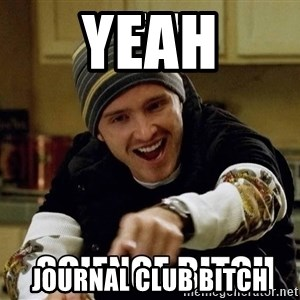 jesse pinkman science - Yeah journal club bitch