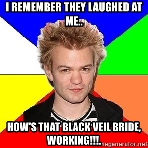 Pop-Punk Guy - I Remember They Laughed At Me.. How's That Black Veil Bride, Working!!!.