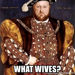Henry VIII -  What Wives?