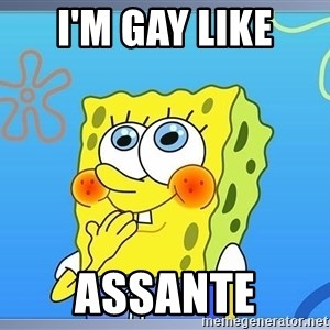 sponge bobSQUARE PANTS - I'm GAY like Assante