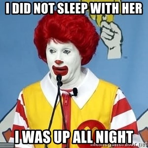 McDonalds Oh No You Didn't - I did not sleep with her I was up all night