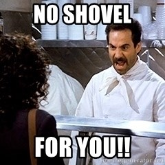 soup nazi2 - no shovel for you!!
